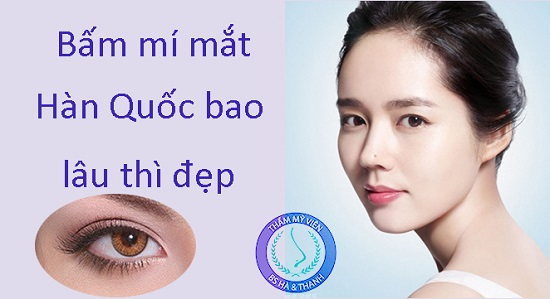 Bấm mí mắt Hàn Quốc trong thời gian bao lâu thì sẽ đẹp, bấm mí ở đâu đẹp sau đây là câu trra lời.